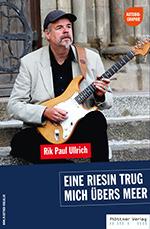 Rik Paul Ullrich »Eine Riesin trug mich übers Meer«